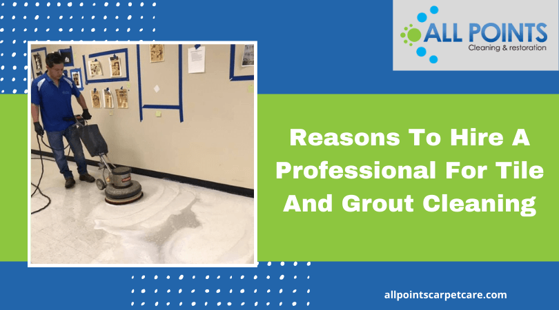 Reasons To Hire A Professional For Tile And Grout Cleaning